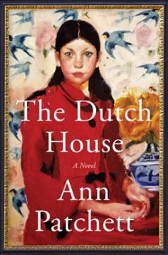 The Dutch house : a novel by Patchett, Ann
