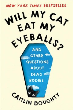 Will My Cat Eat My Eyeballs?: And Other Questions about Dead Bodies by Doughty, Caitlin