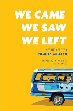 We came, we saw, we left : a family gap year by Wheelan, Charles J.