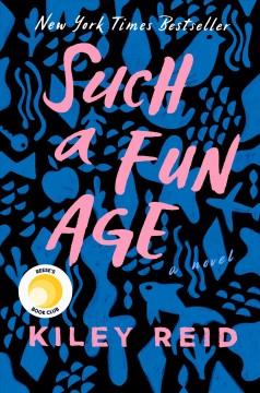 Such a fun age : a novel by Reid, Kiley.