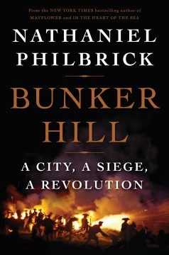 Bunker Hill : a city, a siege, a revolution by Philbrick, Nathaniel.