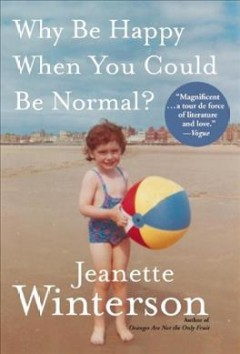 Why be happy when you could be normal? by Winterson, Jeanette