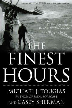 The finest hours : the true story of the U.S. Coast Guard's most daring sea rescue by Tougias, Mike