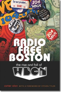 Radio free Boston : the rise and fall of WBCN by Alan, Carter.