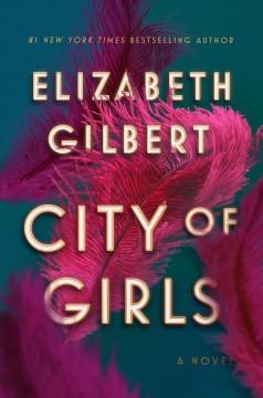 City of girls : a novel by Gilbert, Elizabeth