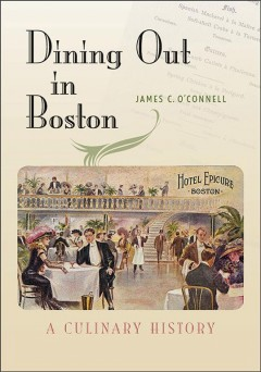 Dining out in Boston : a culinary history by O'Connell, James C.