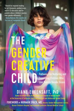 The gender creative child : pathways for nurturing and supporting children who live outside gender boxes by Ehrensaft, Diane
