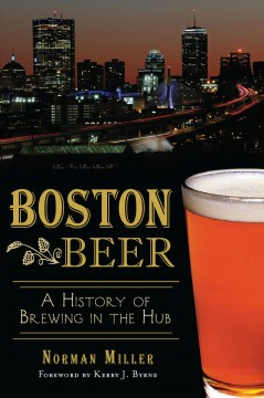 Boston beer : a history of brewing in the Hub by Miller, Norman