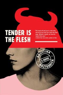 Tender is the flesh : a novel by Bazterrica, Agustina María