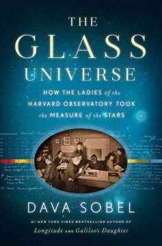 The glass universe : how the ladies of the Harvard Observatory took the measure of the stars by Sobel, Dava