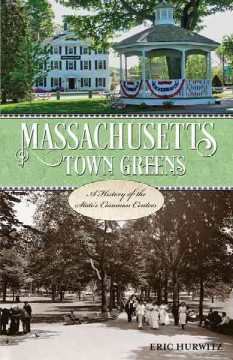 Massachusetts town greens : a history of the State's common centers by Hurwitz, Eric